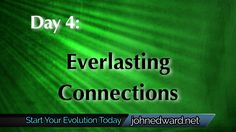 Day 4 of the FREE 100 Day Evolution: Everlasting Connections! Go to www.johnedward.net/100days to register and watch! Don't miss it!
