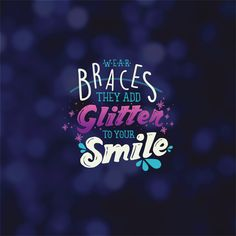 BRACES help give you the smile of your dreams—and they look good doing it!