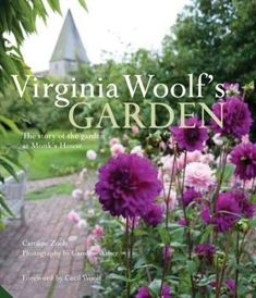 """""""Virginia Woolf's Garden,"""" published in November, is a fascinating look not only at the sprawling garden at Virginia's country home, Monk's House in Rodmell, but also at the effect the garden had on her life and work ..."""