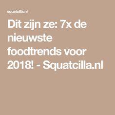 Dit zijn ze: 7x de nieuwste foodtrends voor 2018! - Squatcilla.nl
