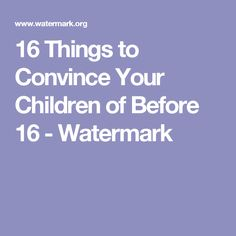 16 Things to Convince Your Children of Before 16 - Watermark