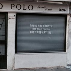 There are artists that don't realise they are artists.