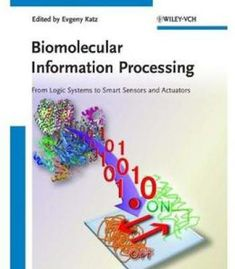 Biomolecular Information Processing: From Logic Systems To Smart Sensors And Actuators PDF