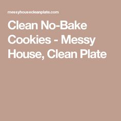 Clean No-Bake Cookies - Messy House, Clean Plate