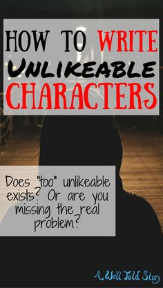 "Is a character really ""too unlikeable""? Or is there an underlying issue hiding in this critique? Here's what your real problem might be (and how to fix it)."