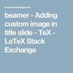 beamer - Adding custom image in title slide - TeX - LaTeX Stack Exchange