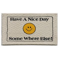 "Let them know how you really feel with this humorous mat that bids visitors to ""have a nice day"" elsewhere. This mat is sure to inspire a few giggles, thanks to the sunny smiley face in the center which adds a burst of color to your space."