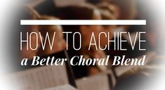 Ideas that help your choir achieve a better choral blend. Based on unified vowels and consonants, correct pitches and rhythms, and of course balance.