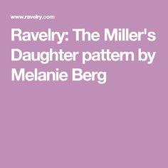 Ravelry: The Miller's Daughter pattern by Melanie Berg