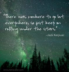 """There was nowhere to go but everywhere, so just keep on rolling under the stars."" –Jack Kerouac  #quote #night #nature"