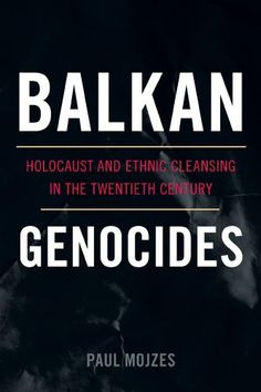Balkan Genocides: Holocaust and Ethnic Cleansing « LibraryUserGroup.com – The Library of Library User Group
