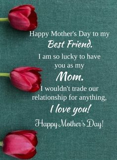 Happy Mother's Day to my best friend. I am so lucky to have you as my mom. I wouldn't trade our relationship for anything, I love you. Happy Mother's Day! #Mothersdayquotes #2021Mothersdayquotes #Inspirationalmothersquotes #Caringmotherquotes #Bestmomquotes #Bestmomintheworld #Mothersdaysayings #Mothersday2021quote #Cutemothersdayquotes #Mothersdaypoems #Mothersdayquotesfromson #Mothersdayquotesfromdaughter #Mothersdaycaptions #Motherslovequotes #Motherhoodquotes #Deepquote #therandomvibez