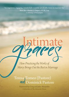 Buy Intimate Graces: How Practicing the Works of Mercy Brings Out the Best in Marriage by Dominick Pastore, Teresa Tomeo and Read this Book on Kobo's Free Apps. Discover Kobo's Vast Collection of Ebooks and Audiobooks Today - Over 4 Million Titles!