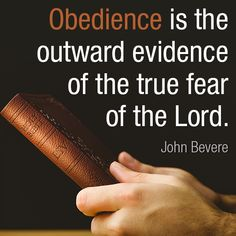 Obedience is the outward evidence of the true fear of the Lord. -John Bevere