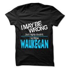 I May Be Wrong But I Highly Doubt It I am From... Wauke - #hoodie creepypasta #sweatshirt makeover. ACT QUICKLY => https://www.sunfrog.com/LifeStyle/I-May-Be-Wrong-But-I-Highly-Doubt-It-I-am-From-Waukegan--99-Cool-City-Shirt-.html?68278