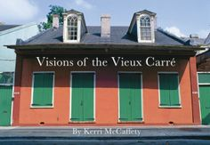 """Kerri McCaffety gives us a miniature glimpse inside the French Quarter, with 30 color photographs and descriptive captions, inside a palm-sized book, in """"Visions of the Vieux Carré."""" It's a nice gift idea, images of the Quarter in a small package."""