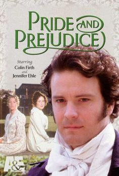 "Pride and Prejudice - mini series.  ""I bet you just love that Mr. Darcy."""