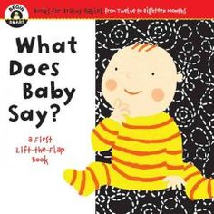 September 15 & 16, 2015. With every lift of the six oversized flaps, babies get to display their understanding of words and actions prompted by the question, What Does Baby Say?