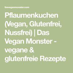 Pflaumenkuchen (Vegan, Glutenfrei, Nussfrei) | Das Vegan Monster - vegane & glutenfreie Rezepte