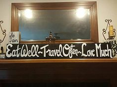 "Eat Well ~ Travel Often ~ Love Much - Ex. Large Wood Sign. Eat Well ~ Travel Often ~ Love Much Extra Large Rustic Solid Wood Sign 48"" ( 4ft ) x 7.25"" Handpainted No Vinyl No Stencils."