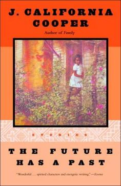 GOG! 2002 reading selection (genre: collection), The Future has a Past, J. California Cooper.   From the beloved author of Family and A Piece of Mine comes a dazzling new collection of stories featuring ordinary women who discover that love sometimes comes when you least expect it. (B&N) ** clic pic
