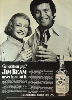 Bette Davis & Robert Wagner...Hey kids...where are the ciggies? Shame on you...Jim Beam and no cigs? I love this ad where it says...Generation Gap? Jim Beam never heard of it. The rest of this ad is so funny. PS...By any chance are you two dating...with enough Jim Beam...anything is possible.