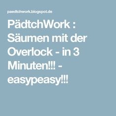 PädtchWork : Säumen mit der Overlock - in 3 Minuten!!! - easypeasy!!!