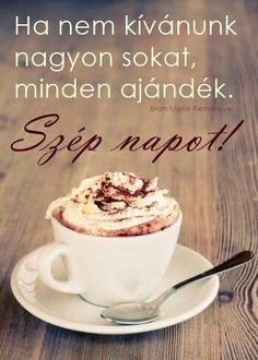 Szép napot Our Love Quotes, Minden, I Love Coffee, Picture Quotes, Good Morning, Qoutes, Tea Cups, Food And Drink, Tableware