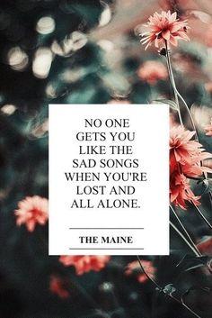 Sad Songs- The Maine lyrics Lyric Quotes, Sad Quotes, Life Quotes, Inspirational Quotes, Qoutes, Punk Quotes, Quotable Quotes, Kings Of Leon, The Maine Lyrics