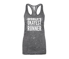 Worlds Okayest Runner Funny Running Tank Top, Womans Running Tank, Workout Clothes for Women Burnout Running Shirt, Funny Workout Tanks by SassyWorkoutWear on Etsy https://www.etsy.com/listing/243821253/worlds-okayest-runner-funny-running-tank