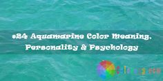 Personality Psychology, Color Psychology, Blue Color Meaning, Aquamarine Colour, Color Meanings, How To Influence People, Emotional Healing, To Focus, Helping People