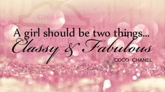 A girl should be two things... Classy & Fabulous #Quote #CocoChanel