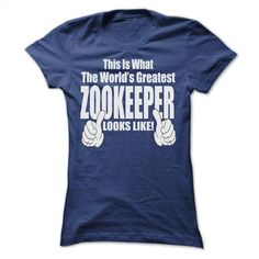 THIS IT WHAT THE WORLDS GREATEST ZOOKEEPER T SHIRTS T Shirt, Hoodie, Sweatshirts - design your own shirt #fashion #clothing