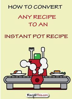 #InstantPot | How To Convert Any Recipe To The Instant Pot Pressure Cooker
