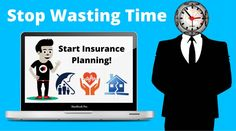 Stop Wasting Time And Start Insurance Planning!