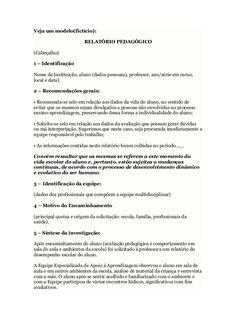 Veja um modelo(fictício):RELATÓRIO PEDAGÓGICO(Cabeçalho)1 – IdentificaçãoNome da Instituição, aluno (dados pessoais), prof...