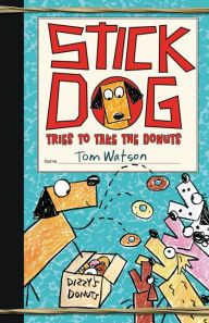 Stick Dog Tries to Take the Donuts (Stick Dog Series #5) by Tom Watson | 9780062343208 | Hardcover | Barnes & Noble