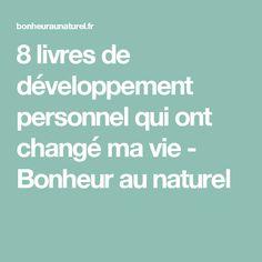8 livres de développement personnel qui ont changé ma vie - Bonheur au naturel