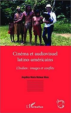 [Free] Cinéma et audiovisuel latino-américains: L'indien : images et conflits (Champs visuels) (French Edition) Author Mateus Mora, Angélica María, Non Fiction, Angelica Maria, Irvine Welsh, Steve Williams, Geraint Thomas, Jonathan Safran Foer, What To Read, Book Photography, Bibliophile