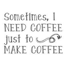 Sometimes I need coffe just to make coffee - coffee mug by ARStills