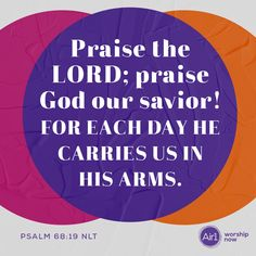 Praise the LORD; praise God our savior! For each day he carries us in his arms. –Psalm 68:19 NLT #VerseOfTheDay #Bible Praise The Lords, Praise God, Psalm 68 19, Our Savior, Verse Of The Day, Psalms, Worship, Bible Verses, Encouragement