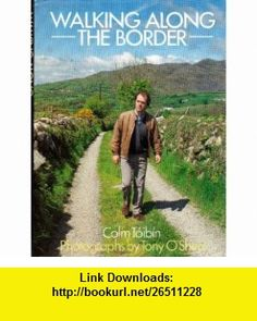 Walking along the border (9780356128863) Colm Toibin , ISBN-10: 0356128865  , ISBN-13: 978-0356128863 ,  , tutorials , pdf , ebook , torrent , downloads , rapidshare , filesonic , hotfile , megaupload , fileserve