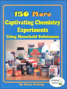 150 More Captivating Chemistry Experiments Using Household Substances