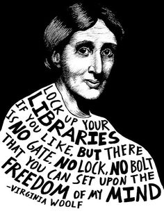 Lock up your libraries if you like, but there is no gate, no lock, no bolt that you can set upon the freedom of my mind. - Virginia Woolf, british author and feminist. Authors Series by Ryan Sheffield