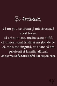 Recunosc ca nu stiu ce vreau. Motivational Words, Inspirational Quotes, Happy Quotes, Me Quotes, True Words, Beautiful Words, Cool Words, Book Lovers, Favorite Quotes