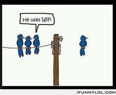 He uses WiFi Haha, that's funny.