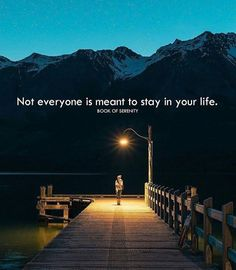 Not everyone is meant to stay in your life.