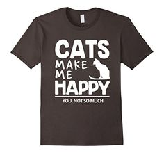 Men's Cats Make Me Happy You, Not So Much T-Shirt | Funny... https://www.amazon.com/dp/B01MTPVRU3/ref=cm_sw_r_pi_dp_x_dsasyb3WWJW3J  #make_me_happy_shirts #Cats_lovers_shirts #Cats_tee_shirts #Cats_shirts_for_men #Rescued_Cats_shirts #heartbeat_cat_shirts