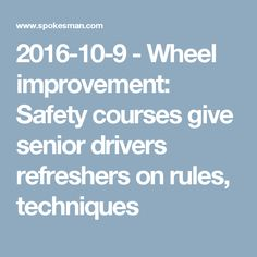 2016-10-9 - Wheel improvement: Safety courses give senior drivers refreshers on rules, techniques