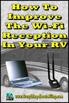 How Do I Improve Wi-Fi Reception in My RV? There is a relatively simple and cost effective way to greatly improve the Wi-Fi reception in your RV